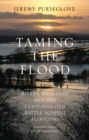 Taming the Flood: Rivers, Wetlands and the Centuries-Old Battle Against Flooding - eBook