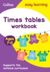 Times Tables Workbook Ages 7-11 : KS2 Maths Home Learning and School Resources from the Publisher of Revision Practice Guides, Workbooks, and Activities. - Book