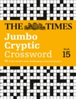The Times Jumbo Cryptic Crossword Book 15 : 50 World-Famous Crossword Puzzles - Book
