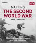 Mapping the Second World War : The History of the War Through Maps from 1939 to 1945 - Book