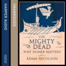 The Mighty Dead : Why Homer Matters - eAudiobook