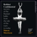 Bolshoi Confidential : Secrets of the Russian Ballet from the Rule of the Tsars to Today - eAudiobook