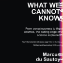 What We Cannot Know : Explorations at the Edge of Knowledge - eAudiobook