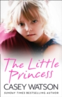 The Little Princess: The shocking true story of a little girl imprisoned in her own home - eBook
