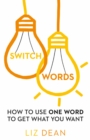 Switchwords: How to Use One Word to Get What You Want - eBook