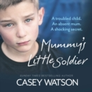 Mummy's Little Soldier : A Troubled Child. an Absent Mum. a Shocking Secret. - eAudiobook