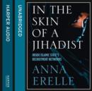 In the Skin of a Jihadist : Inside Islamic State's Recruitment Networks - eAudiobook