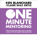 One Minute Mentoring : How to Find and Work with a Mentor - and Why You'Ll Benefit from Being One - eAudiobook