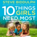 10 Things Girls Need Most: To grow up strong and free - eAudiobook