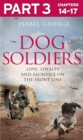 Dog Soldiers: Part 3 of 3: Love, loyalty and sacrifice on the front line - eBook