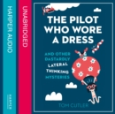 The Pilot Who Wore a Dress : And Other Dastardly Lateral Thinking Mysteries - eAudiobook