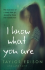 I Know What You Are: The true story of a lonely little girl abused by those she trusted most - eBook