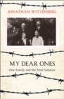My Dear Ones : One Family and the Holocaust - a Story of Enduring Hope and Love - Book