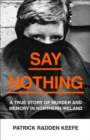 Say Nothing : A True Story of Murder and Memory in Northern Ireland - Book