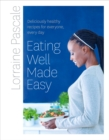 Eating Well Made Easy: Deliciously healthy recipes for everyone, every day - eBook