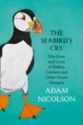 The Seabird's Cry : The Lives and Loves of Puffins, Gannets and Other Ocean Voyagers - Book