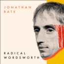 Radical Wordsworth : The Poet Who Changed the World - eAudiobook