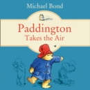 Paddington Takes the Air - eAudiobook