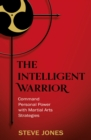 The Intelligent Warrior: Command Personal Power with Martial Arts Strategies - eBook