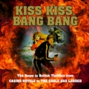 Kiss Kiss, Bang Bang : The Boom in British Thrillers from Casino Royale to the Eagle Has Landed - eAudiobook