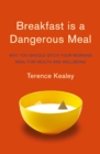 Breakfast is a Dangerous Meal : Why You Should Ditch Your Morning Meal for Health and Wellbeing - Book