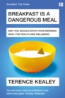 Breakfast is a Dangerous Meal: Why You Should Ditch Your Morning Meal For Health and Wellbeing - eBook