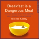 Breakfast is a Dangerous Meal : Why You Should Ditch Your Morning Meal for Health and Wellbeing - eAudiobook