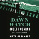 The Dawn Watch : Joseph Conrad in a Global World - eAudiobook