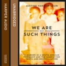 We Are Not Such Things : A Murder in a South African Township and the Search for Truth and Reconciliation - eAudiobook