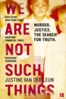 We Are Not Such Things : Murder. Justice. the Search for Truth. - Book