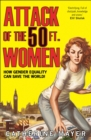 Attack of the 50 Ft. Women: How Gender Equality Can Save The World! - eBook