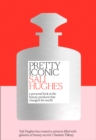 Pretty Iconic : A Personal Look at the Beauty Products That Changed the World - Book