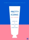Pretty Iconic: A Personal Look at the Beauty Products that Changed the World - eBook