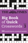 The Times Big Book of Quick Crosswords 3 : 300 World-Famous Crossword Puzzles - Book