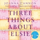Three Things About Elsie : Longlisted for the Women'S Prize for Fiction 2018 - eAudiobook