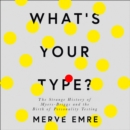 What's Your Type?: The Strange History of Myers-Briggs and the Birth of Personality Testing - eAudiobook