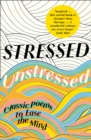 Stressed, Unstressed : Classic Poems to Ease the Mind - Book