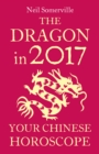 The Dragon in 2017: Your Chinese Horoscope - eBook
