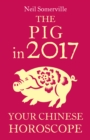 The Pig in 2017: Your Chinese Horoscope - eBook