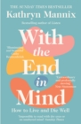 With the End in Mind : How to Live and Die Well - Book