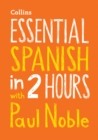 Essential Spanish in 2 hours with Paul Noble : Spanish Made Easy with Your Bestselling Language Coach - Book