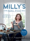Milly's Real Food : 100+ Easy and Delicious Recipes to Comfort, Restore and Put a Smile on Your Face - Book