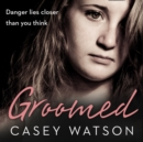 Groomed : Danger Lies Closer Than You Think - eAudiobook