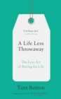 A Life Less Throwaway : The Lost Art of Buying for Life - Book