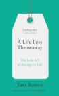 A Life Less Throwaway: The lost art of buying for life - eBook