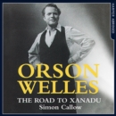 Orson Welles : The Road to Xanadu - eAudiobook