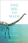 Too Big to Walk : The New Science of Dinosaurs - Book