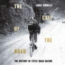 The Call of the Road : A Complete History of Cycle Road Racing - eAudiobook