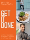 Get It Done : My Plan, Your Goal: 60 Recipes and Workout Sessions for a Fit, Lean Body - Book