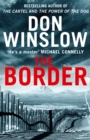 The Border : The Final Gripping Thriller in the Bestselling Cartel Trilogy